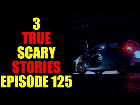3 TRUE SCARY STORIES EPISODE 125