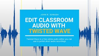 Review: Using Twisted Wave to edit Classroom Audio Projects