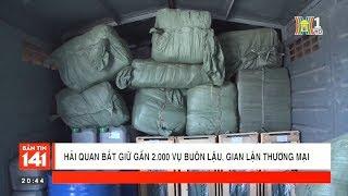 Hải quan bắt giữ gần 2000 vụ buôn lậu, gian lận thương mại trong 3 tháng   Tin nóng   Nhật ký 141