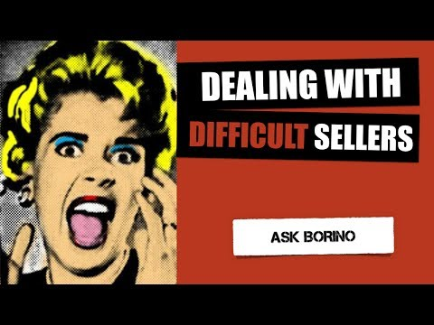 DEALING WITH DIFFICULT SELLERS - Borino's Real Estate Coaching