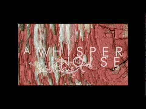 A Whisper in the Noise (2012) A Sea Estranged Us