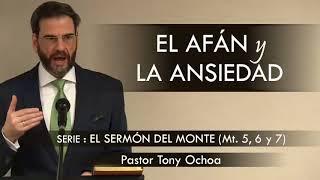 """""""EL AFÁN Y LA ANSIEDAD""""   Pastor Tony Ochoa. Predicaciones, estudios bíblicos."""