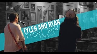 Tyler & Ryan: Front Row (Episode 1)