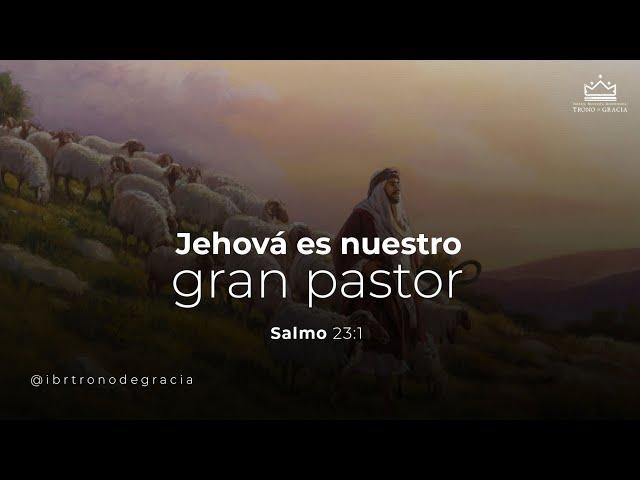 JEHOVÁ es nuestro gran pastor / Salmo 23: 1 / Ps. Plinio Orozco