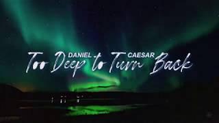 daniel caesar - too deep to turn back [lyrics]