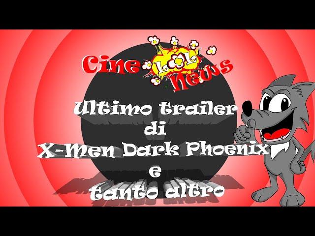 CineLoL News: Ultimo trailer di X-Men Dark Phoenix e tanto altro