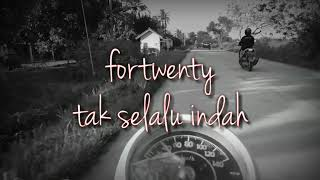 Fortwenty tak selalu indah