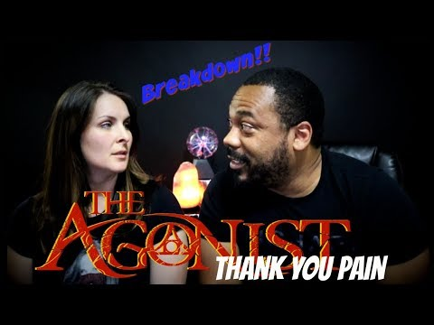 The Agonist Thank You Pain Reaction!!