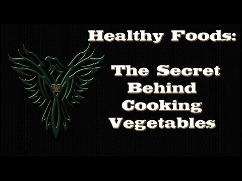 Healthy Foods – The Secret Behind Cooking Vegetables For A Healthy Lifestyle – Healthy Foods Series