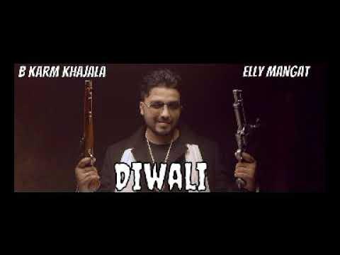 Diwali  Full Song   B Karm Khajala Ft. Elly Mangat  Latest Punjabi Songs 2018