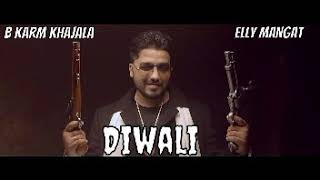 Diwali ( Full Song ) || B Karm Khajala Ft. Elly Mangat || Latest Punjabi songs 2018