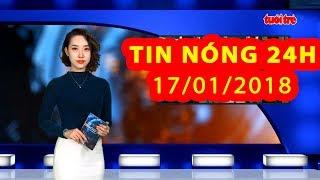 Trực tiếp ⚡ Tin 24h Mới Nhất hôm nay 17/01/2018   Tin nóng nhất 24H
