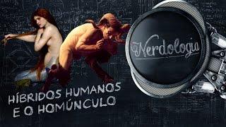 Híbridos humanos e o homúnculo | Nerdologia