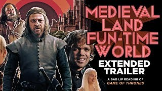 'MEDIEVAL LAND FUN-TIME WORLD' EXTENDED TRAILER — A Bad Lip Reading of Game of Thrones