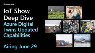 Deep Dive: Azure Digital Twins Updated Capabilities