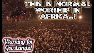 Warning for Goosbumps! While in Africa.. Worship Crowds is over 1 Million