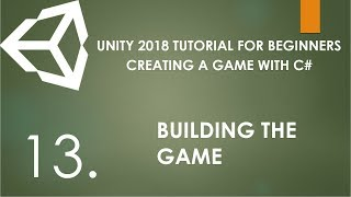 Unity 2018 Tutorial For Beginners - 13. Creating A Simple Game with C# - Building The Game