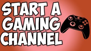 How To Start A Gaming YouTube Channel Easily! (2017)