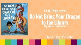 CML Presents:  Do Not Bring Your Dragon to the Library by Julie Gassman