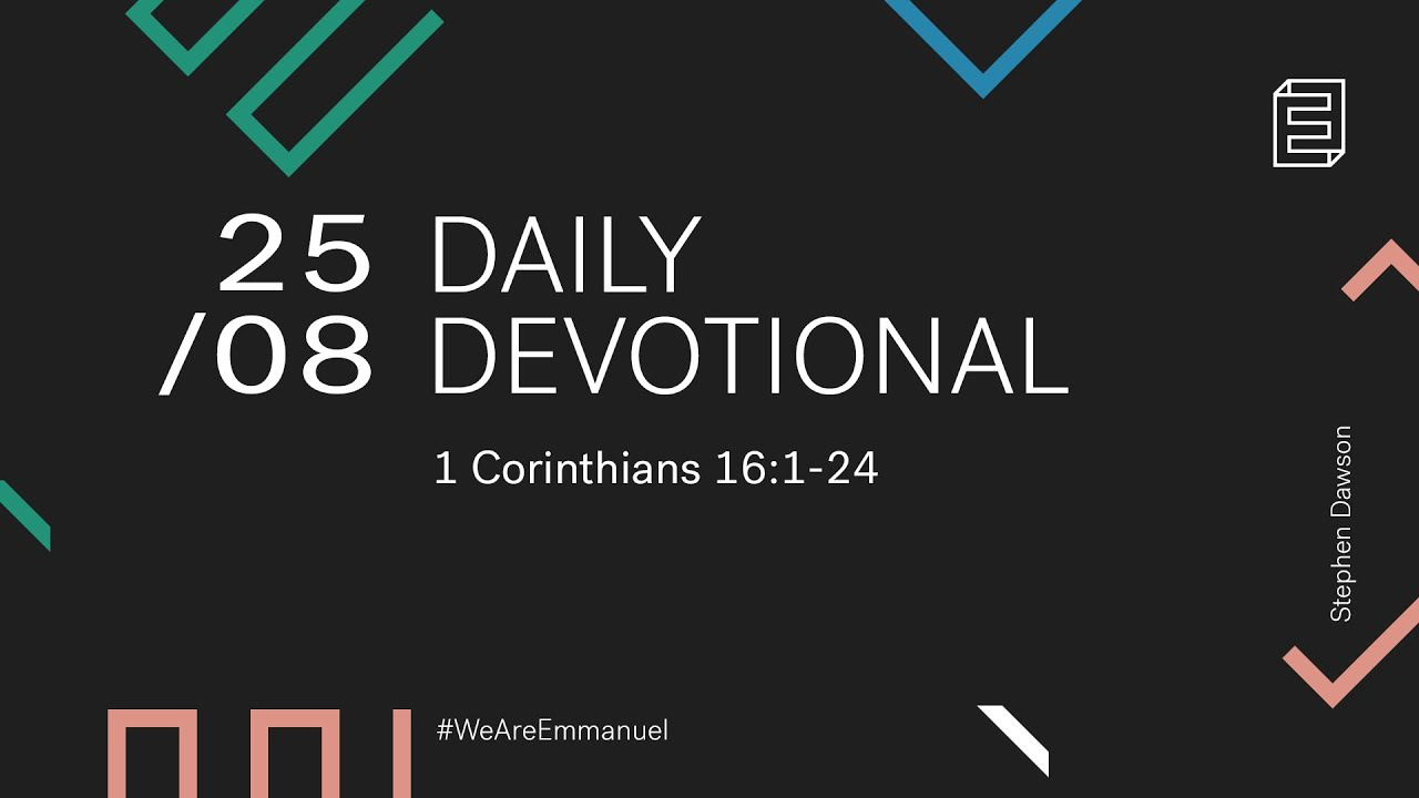 Daily Devotional with Stephen Dawson // 1 Corinthians 16:1-24 Cover Image