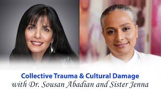 Collective Trauma & Cultural Damage with Dr. Sousan Abadian and Sister Jenna