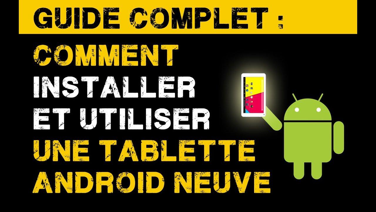 guide complet comment installer et utiliser une tablette android youtube. Black Bedroom Furniture Sets. Home Design Ideas