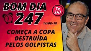 Baixar Bom dia 247 (14/6/18) – Começa a Copa destruída pelos golpistas