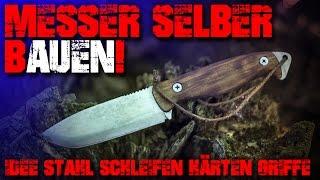 MESSER SELBER BAUEN - Stahl Schleifen Härten herstellen - Einsteiger Outdoor Survival Bushcraft