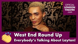 Everybody's talking about who?!  - West End Round Up Ep. 18