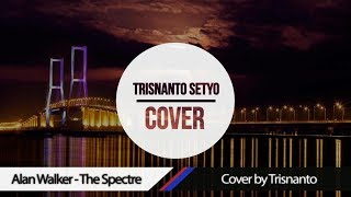 Alan Walker - The Spectre cover by Trisnanto (New Release version) Lyrics in the description