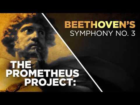 """The Prometheus Project"" Beethoven's Symphony No. 3"