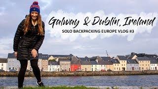 SOLO BACKPACKING EUROPE | Galway & Dublin, Ireland (2018)