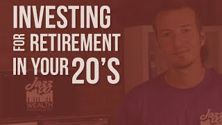 Investing for retirement in your 20's | JazzWealth.com