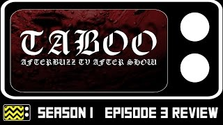 Taboo Season 1 Episode 3 Review & After Show | AfterBuzz TV