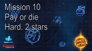 Planets under attack. Hard. 2 stars. Mission 10. Pay or die