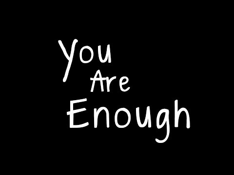 """""""You Are Enough"""""""