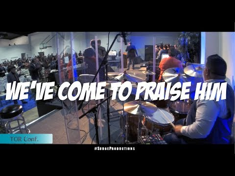 We've Come To Praise Him | TOR Conf