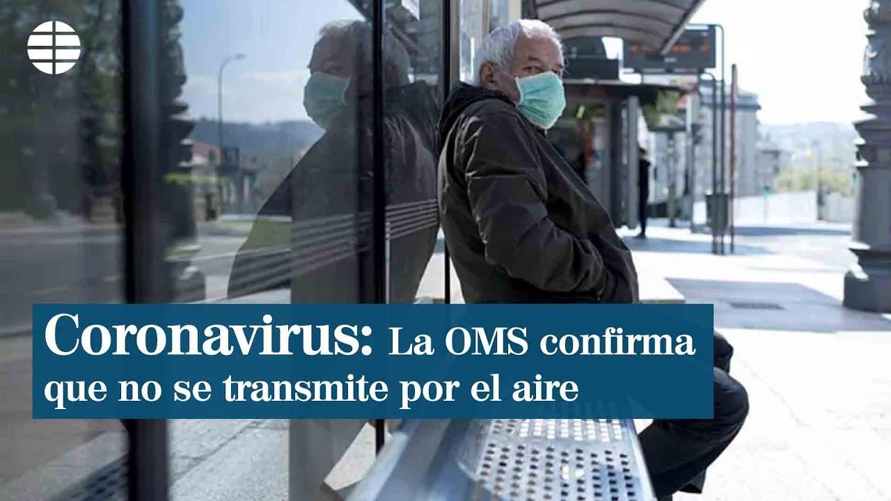 La OMS confirma que el coronavirus no se transmite por el aire ...