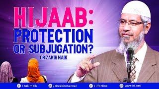 HIJAAB: PROTECTION OR SUBJUGATION? - DR ZAKIR NAIK