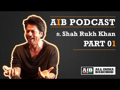 AIB Podcast : feat. Shah Rukh Khan (Part 01)