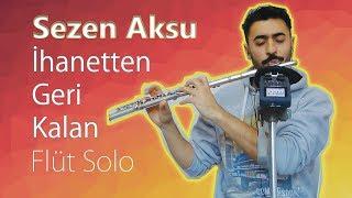 Sezen Aksu - İhanetten Geri Kalan | Yan Flüt Solo - Mustafa Tuna Resimi