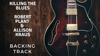 Killing The Blues - Backing Track - Robert Plant and Allision Kraus