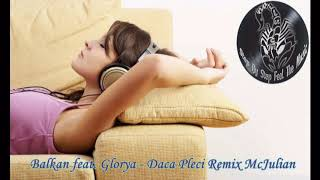 Balkan feat. Glorya - Daca Pleci Remix McJulian