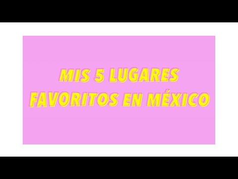 Mis 5 lugares favoritos en México