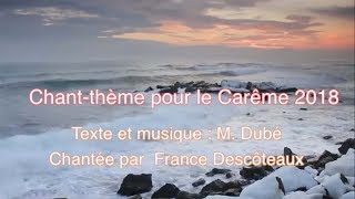 Chant-thème du carême 2018 ( M. Dubé)