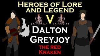 Heroes of Lore and Legend: Part V - Dalton Greyjoy (ASOIAF)