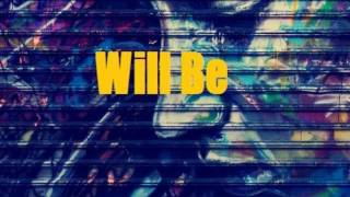 Will Be - Joey Lou-Natic of u&i