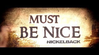 Nickelback - Must Be Nice [Lyric Video]