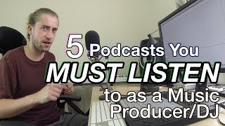 5 Podcasts You Must Listen to as a Music Producer/DJ