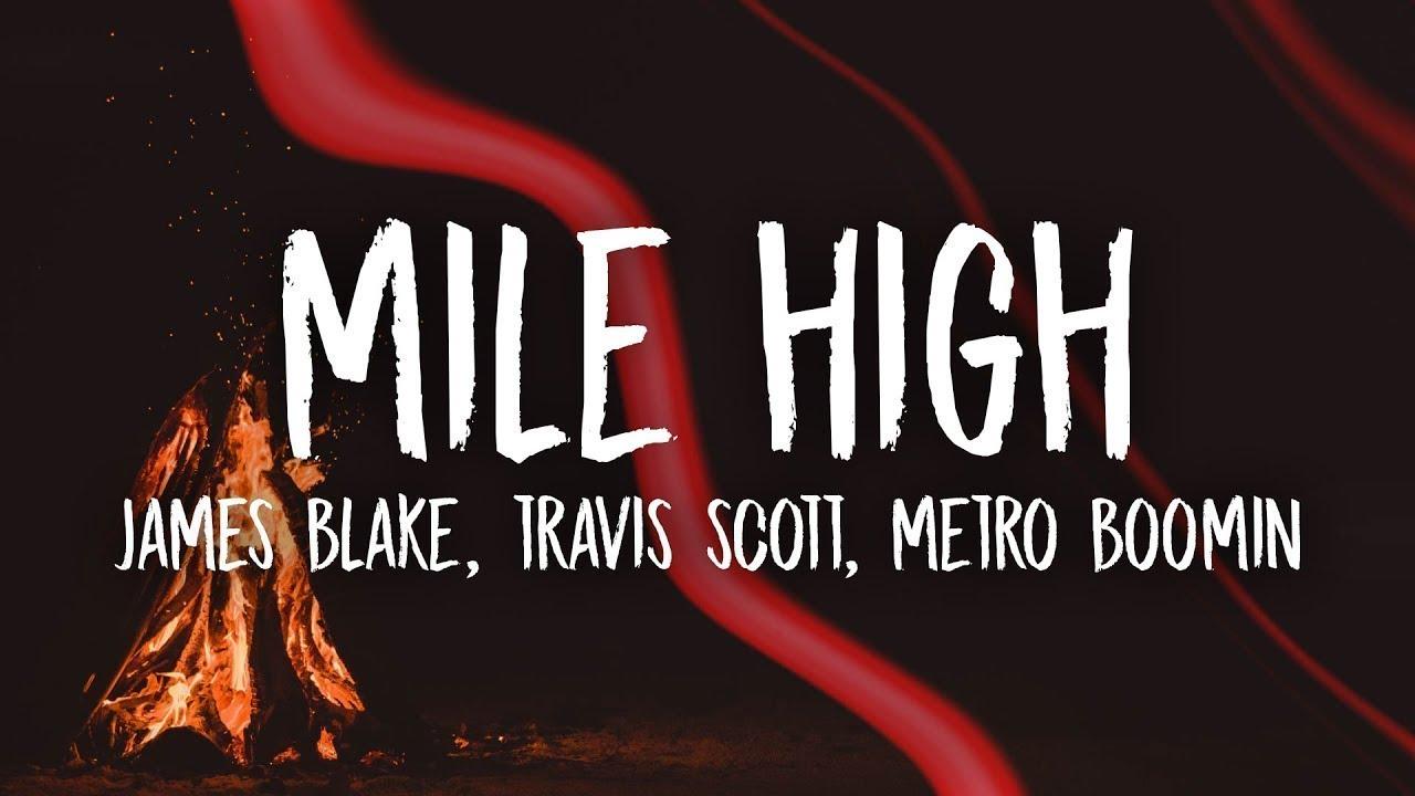 James Blake Travis Scott Mile High Lyrics Ft Metro Boomin Youtube